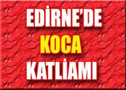 Edirne'de koca terörü