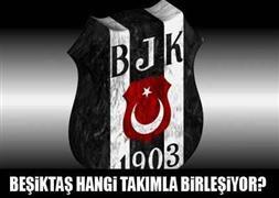 Beşiktaş kiminle birleşiyor?
