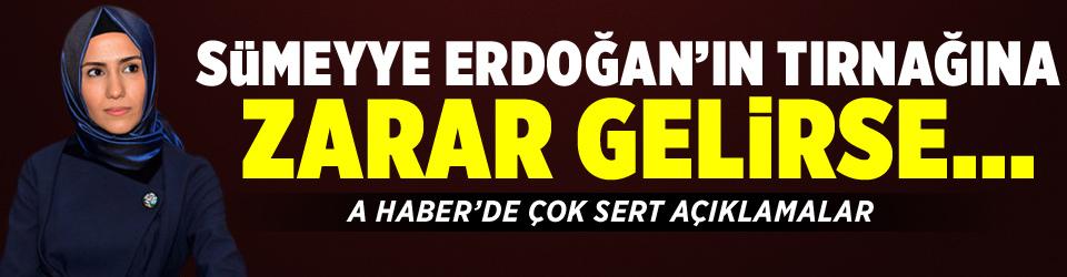 Sümeyye Erdoğanın tırnağına zarar gelirse..
